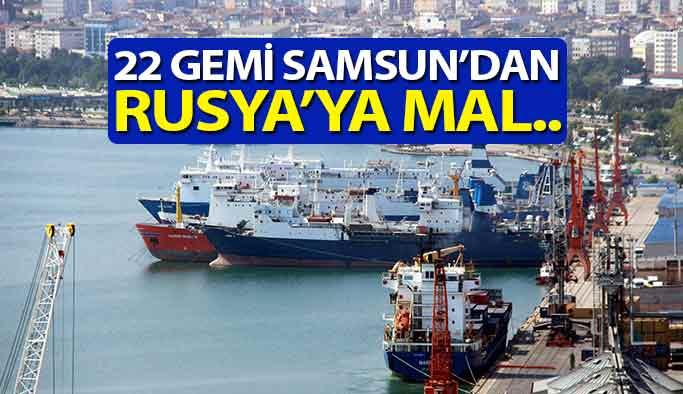 22 GEMİ SAMSUN'DAN RUSYA'YA..