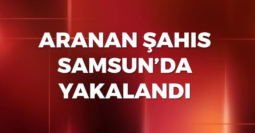 Aranan Şahıs Samsun'da Yakalandı
