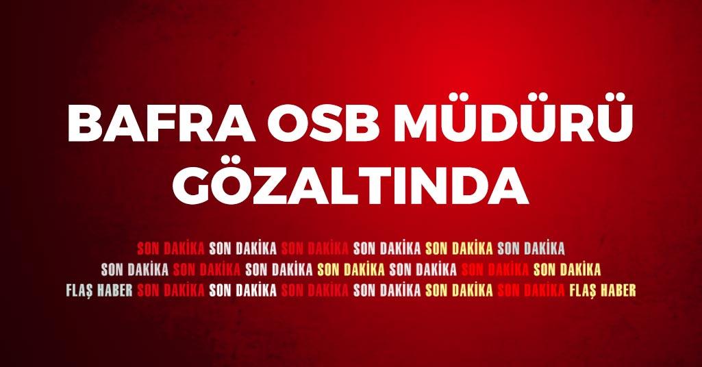 Bafra OSB Müdürü Gözaltında
