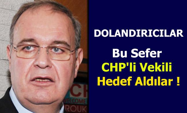 Dolandırıcılar Bu Sefer CHP'li Vekili Hedef Aldı