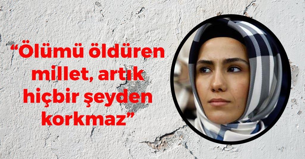 Sümeyye Erdoğan Bayraktar: 'Ölümü öldüren millet, artık hiçbir şeyden korkmaz'