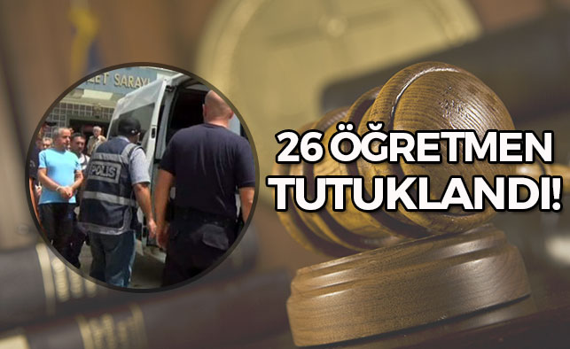26 Öğretmen Tutuklandı!