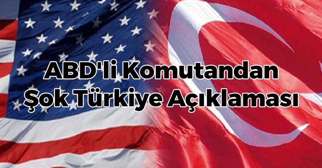 ABD'li Komutandan Şok Türkiye Açıklaması