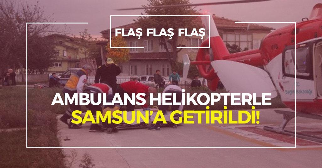 Ambulans Helikopterle Samsun'a Getirildi!