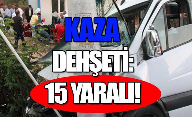 Kaza dehşeti: 15 yaralı!