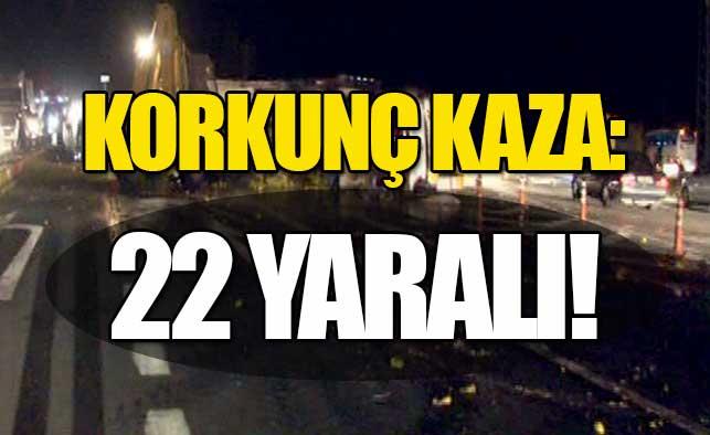 Korkunç kaza: 22 yaralı!