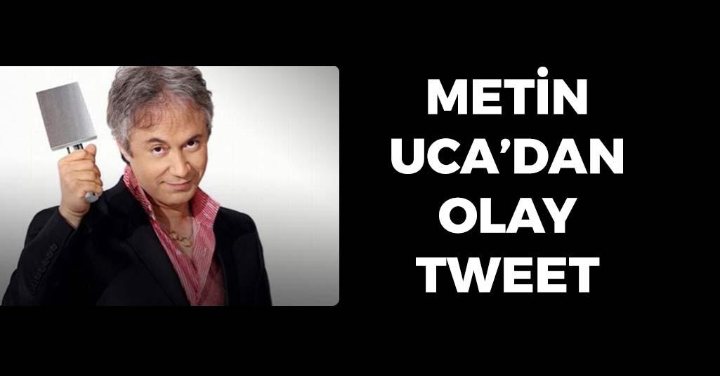 Metin Uca'dan Olay Tweet