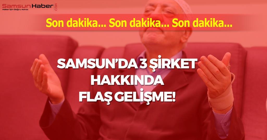 Samsun'da 3 Şirket Hakkında Flaş Gelişme