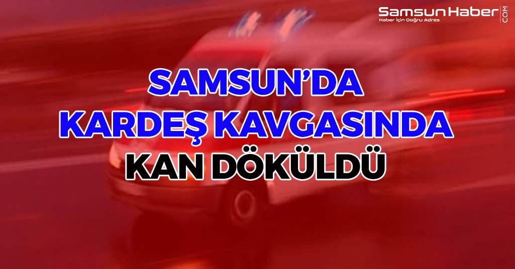 Samsun'da Kardeş Kavgasında Kan Döküldü