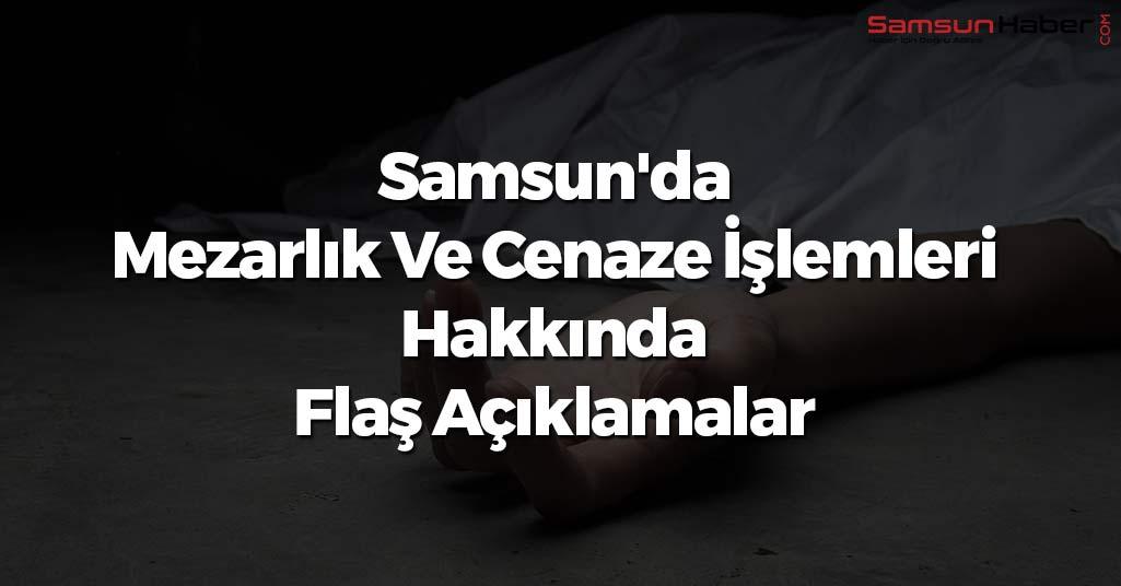 Samsun'da Mezarlık Ve Cenaze İşlemleri Hakkında Flaş Açıklamalar