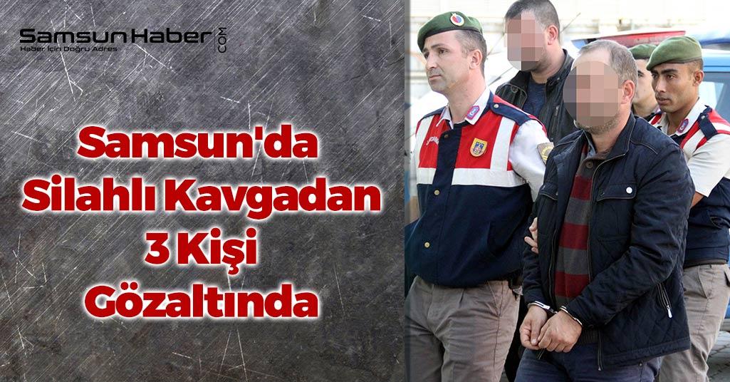 Samsun'da Silahlı Kavgadan 3 Kişi Gözaltında