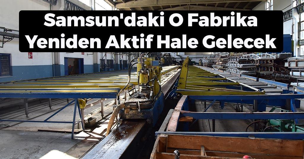 Samsun'daki O Fabrika Yeniden Aktif Hale Gelecek