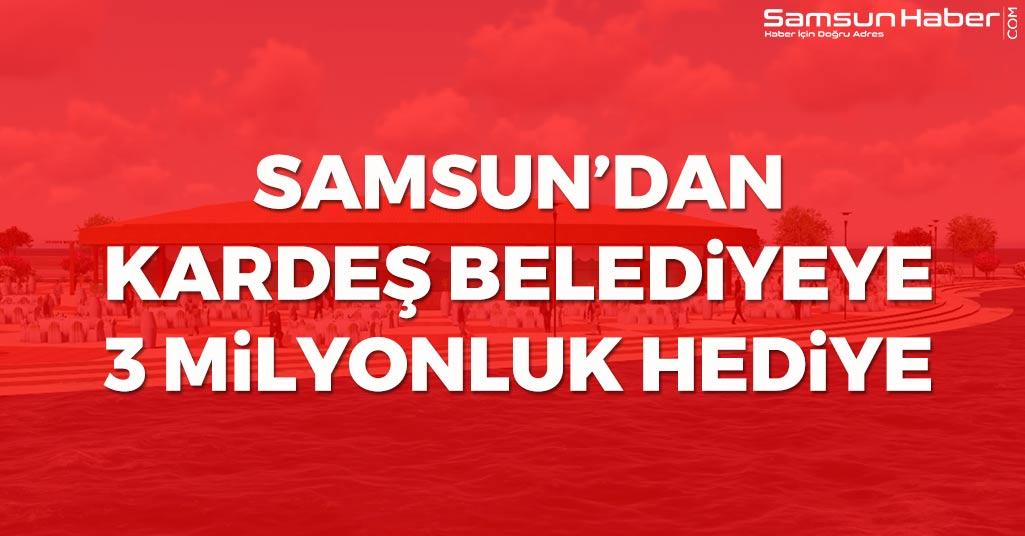 Samsun'dan Kardeş Belediyeye 3 Milyonluk Hediye