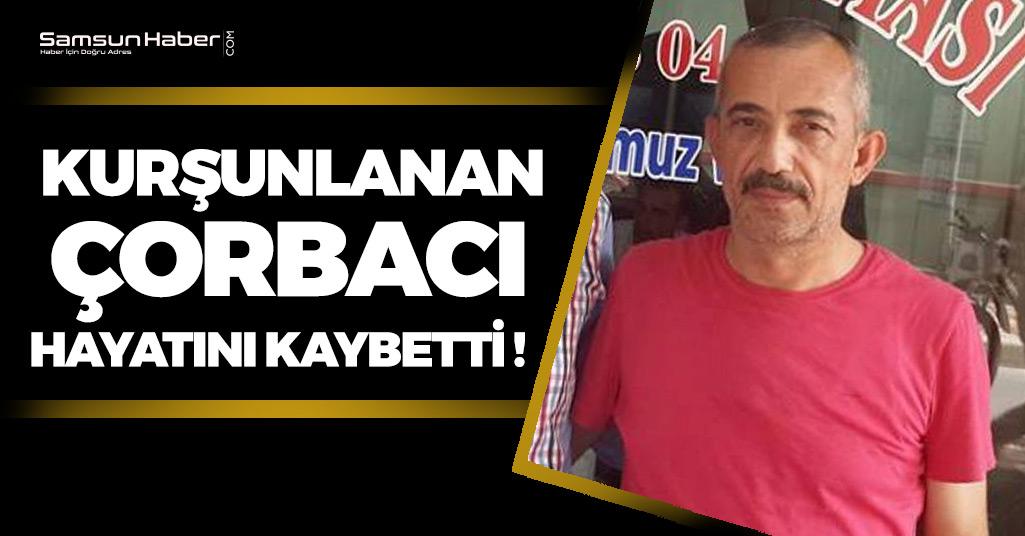 Samsun'da Kurşunlanan Çorbacı Yaşam Savaşını Kaybetti