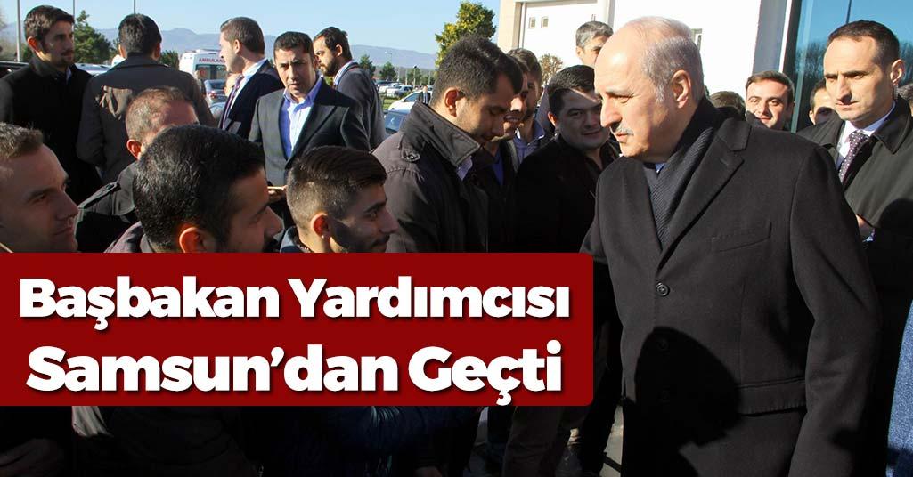 Başbakan Yardımcısı Samsun'dan Geçti