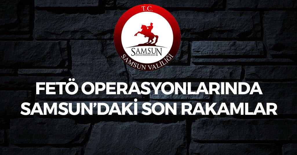 FETÖ Operasyonlarında Samsun'daki Son Rakamlar