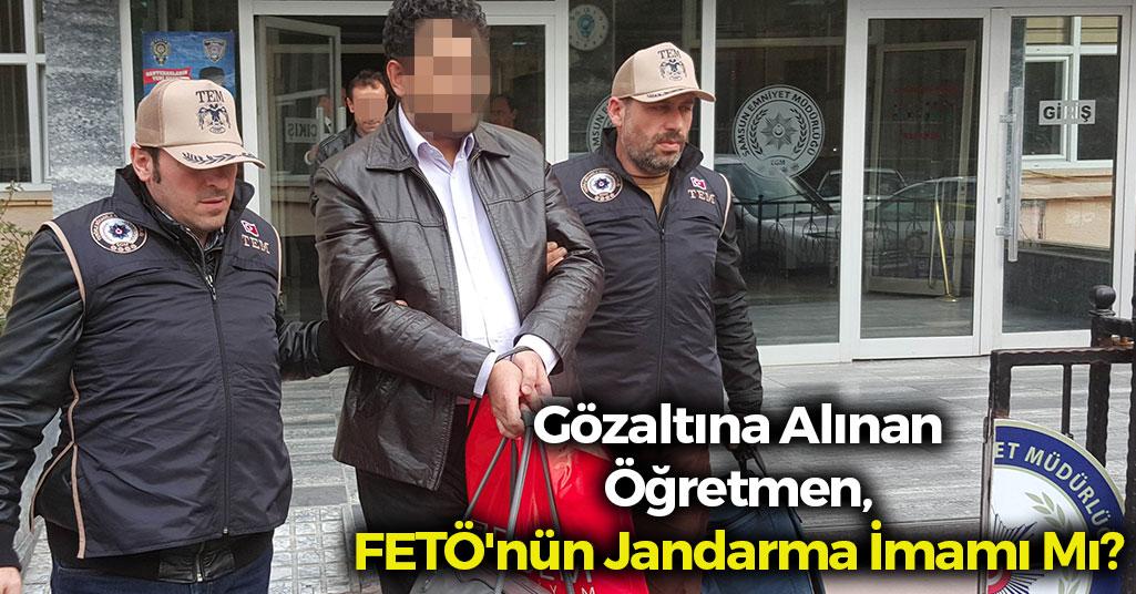 Gözaltına Alınan Öğretmen FETÖ'nün Jandarma İmamı Mı?