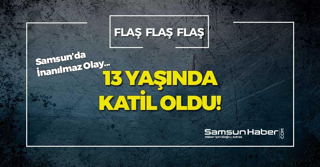 Samsun'da 13 Yaşındaki Çocuk Katil Oldu!