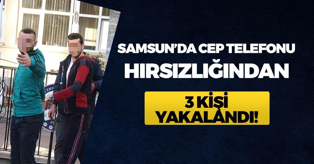 Samsun'da Cep Telefonu Hırsızlığından 3 Kişi Yakalandı!