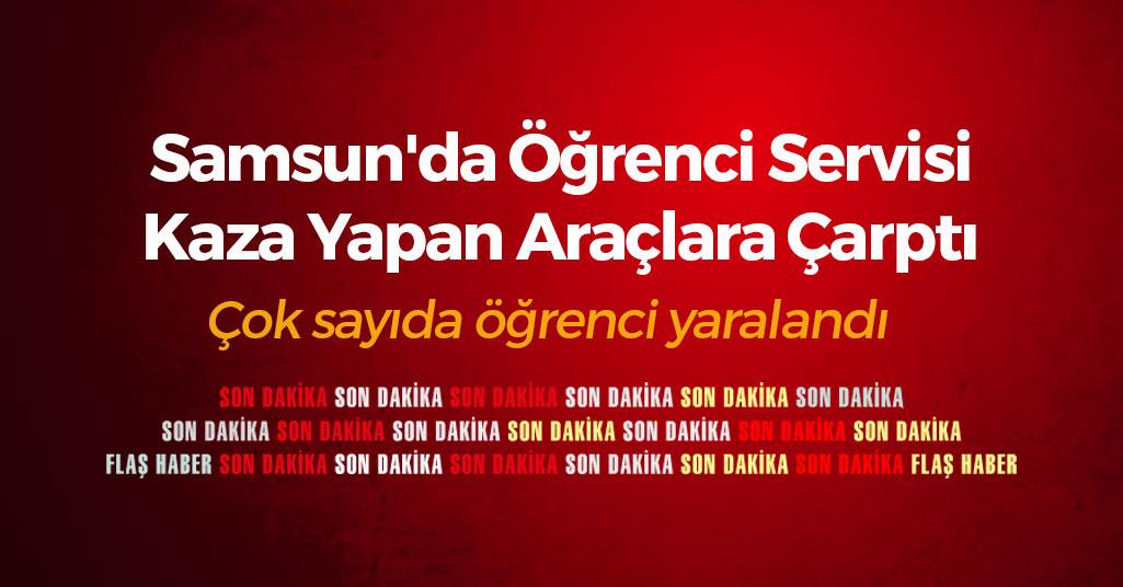 Samsun'da Öğrenci Servisi Kaza Yapan Araçlara Çarptı