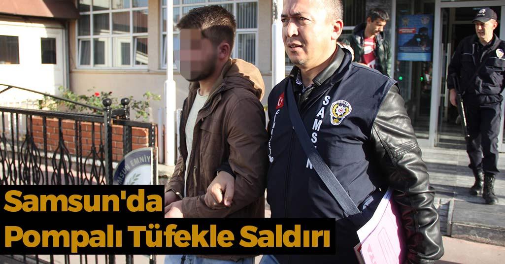 Samsun'da Pompalı Tüfekle Saldırı
