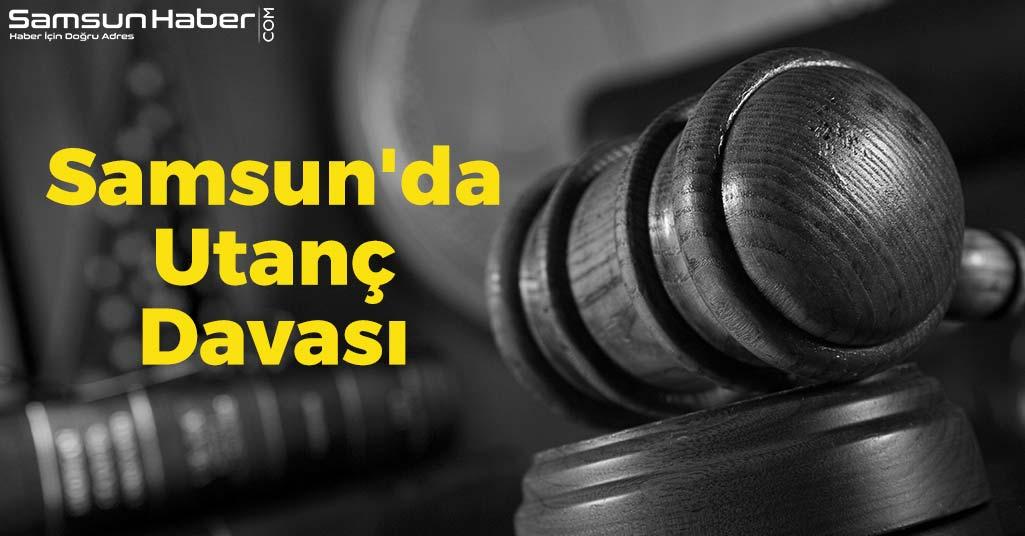 Samsun'da Utanç Davası