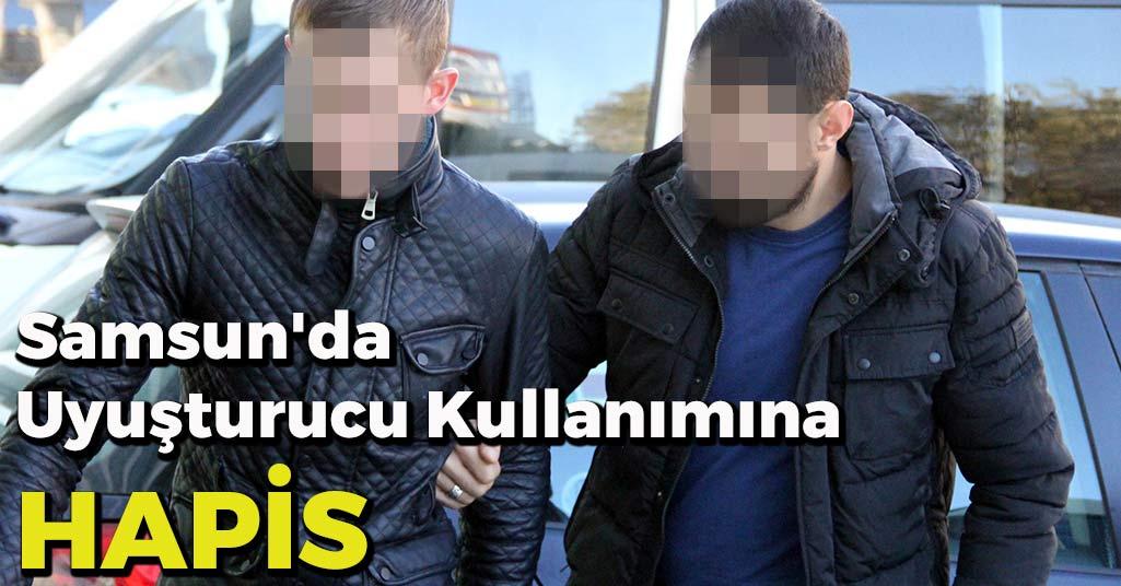 Samsun'da Uyuşturucu Kullanımına Hapis