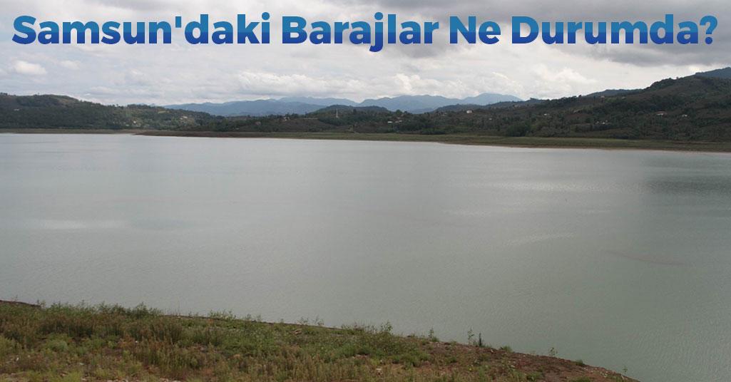 Samsun'daki Barajlar Ne Durumda?