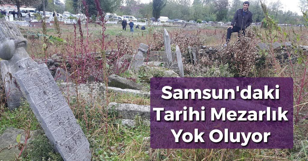 Samsun'daki Tarihi Mezarlık Yok Oluyor