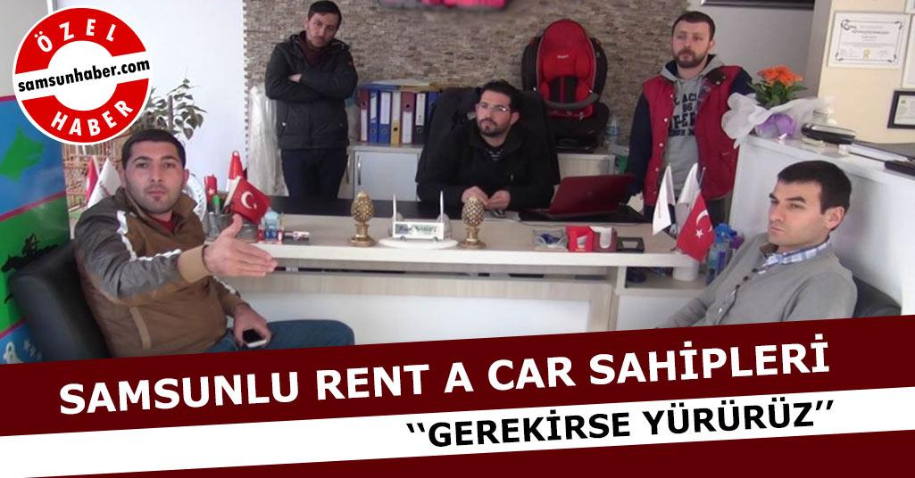 Samsunlu Rent A Car Sahipleri ''Gerekirse  Yürürüz''