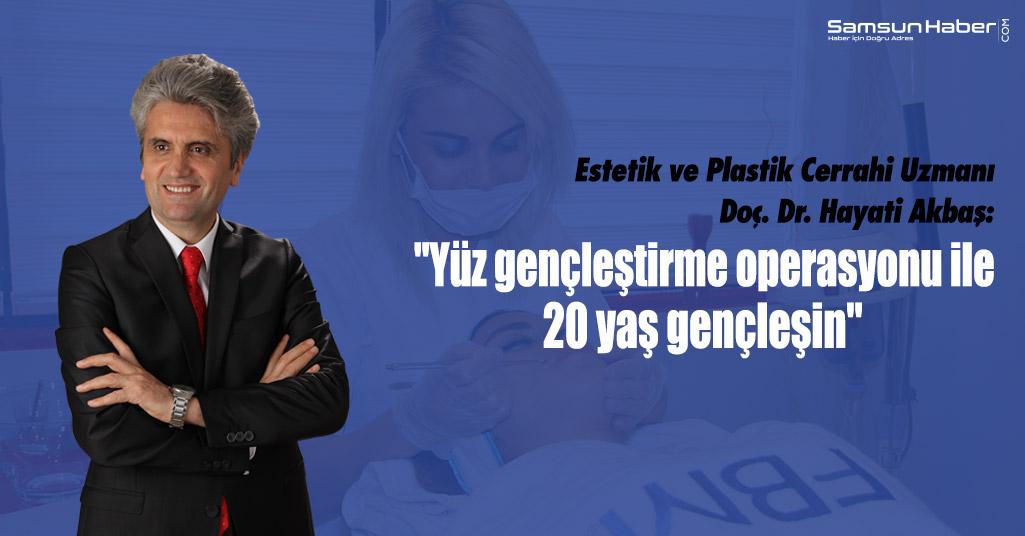 """Doç. Dr. Hayati Akbaş, """"Yüz gençleştirme ile 20 yaş genç görünmek mümkün"""""""