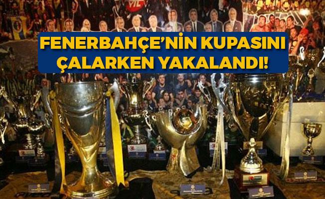 Fenerbahçe'nin Kupasını Çalarken Yakalandı