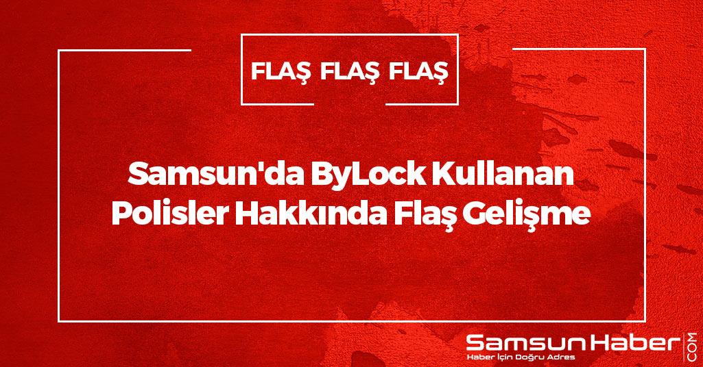 Samsun'da ByLock Kullanan Polisler Hakkında Flaş Gelişme