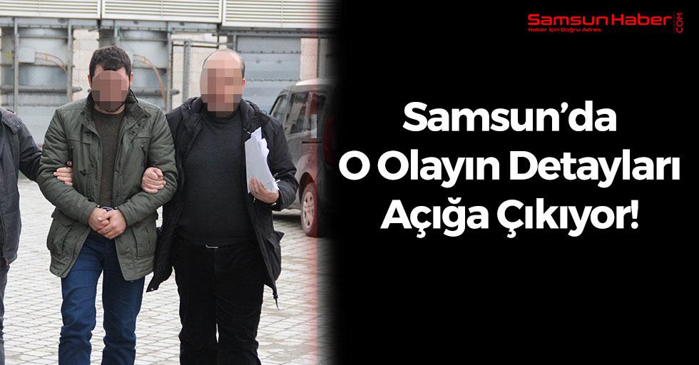 Samsun'da O Olay Hakkında Flaş Gelişme
