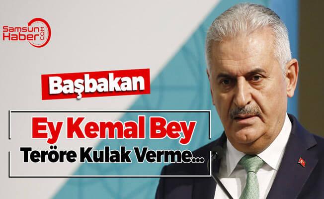 Başbakan Yıldırım ''Ey Kemal Bey, Millete Kulak Ver''
