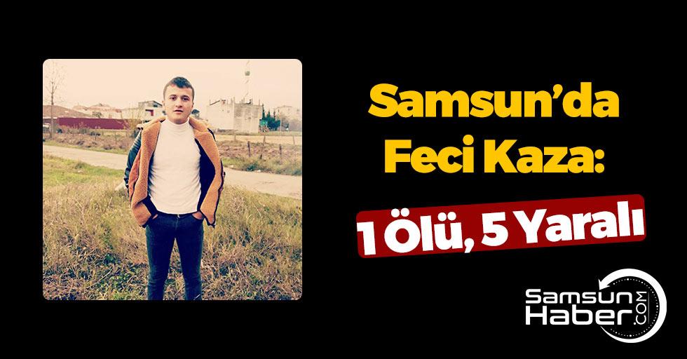 Samsun'da Acı Kaza: 1 Ölü, 5 Yaralı