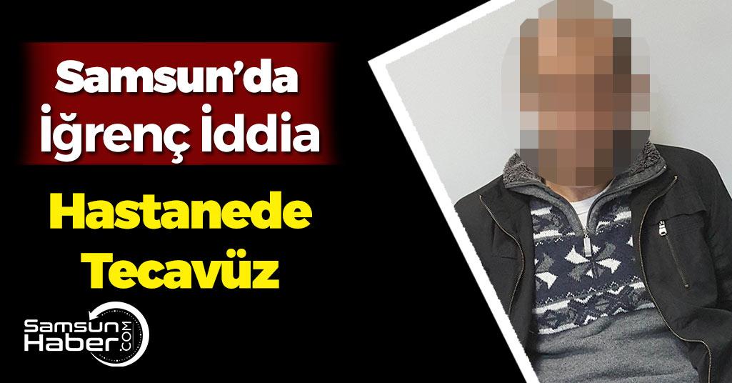 Samsun'da İğrenç İddia! Refakatçi Kaldı Tecavüz Sonucu Hamile Kaldı