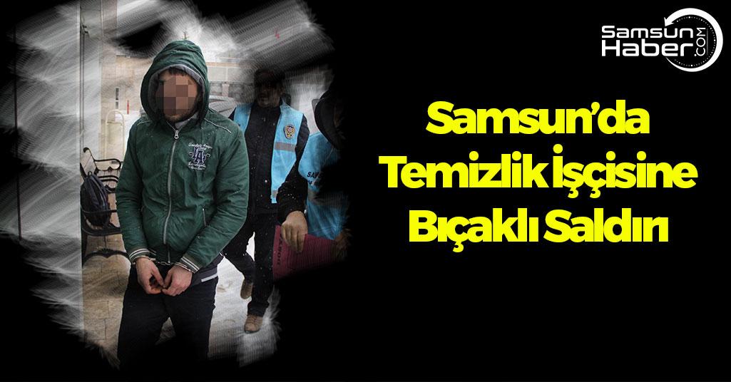 Samsun'da Temizlik İşçisine Bıçaklı Saldırı