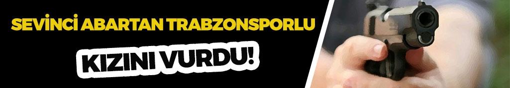 Sevinci Abartan Trabzonspor Taraftarı Kızını Vurdu!