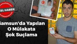 Samsun'da Yapılan O Mülakata Şok Suçlama