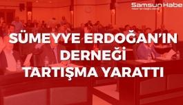 Sümeyye Erdoğan'ın Derneği Tartışma Yarattı