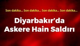 Diyarbakır'da Askere Hain Saldırı