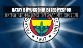 Fenerbahçe yenildi! Şampiyon Hatay Büyükşehir Belediyespor...