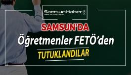 Samsun'da Öğretmenler FETÖ'den Tutuklandı
