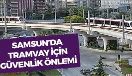 Samsun'da Tramvay İçin Güvenlik Önlemi