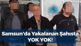 Samsun'da Yakalanan Şahısta Yok Yok!