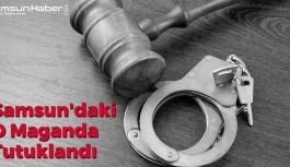 Samsun'daki O Maganda Tutuklandı