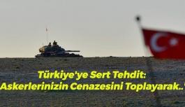Türkiye'ye Sert Tehdit: 'Askerlerinizin Cenazesini Toplayarak..'
