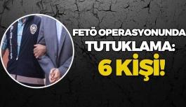 FETÖ Operasyonunda Tutuklama: 6 Kişi!