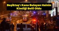 Beşiktaş'ı Kana Bulayan Hainin Kimliği Belli Oldu